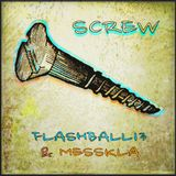 FLASHBALL13 & MESSKLA - SCREW