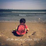 MORI,MICHI,ICHIBA 2015 Replay MIX