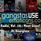 Gangstas Use Emoticons Radio, Vol. 16: Meet Glass!