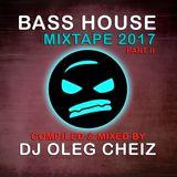 DJ OLEG CHEIZ - BASS HOUSE MIXTAPE' 2017 (SUMMER VERSION / PART II)