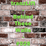 tranzLift - Behind These Walls #028