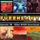 FuzzHeavy Podcast - Episode 38 - Killer NYOP Downloads