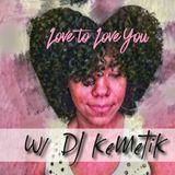 Love to Love you w/DJ KeMeTiK