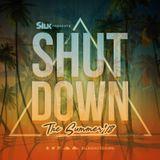 DJ Silk Presents Shutdown The Summer 2018