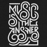 Music Is The...ANSWER!