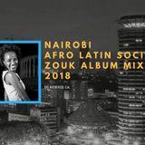 Nairobi Afro Latin Social Zouk Album Mix. 2018