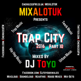 MIXALOTUK Presents - Trap City 2016 Part 10 Mixed By DJ Toyo