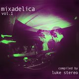 Mixadelica vol.1 compiled by Luke Stereo