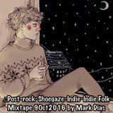 .::Post-rock~Shoegaze~Indie~Indie Folk Mixtape 9Oct2016 by Mark Dias