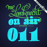 Mr. Leenknecht on air 011 (Eptic, Swarvy, Loxy, Betty Ford Boys, RTJ, Ibeyi, Title, … )