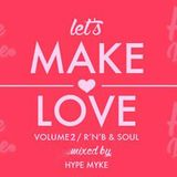 Let's Make Love Vol.2 (Best Rnb & Soul Mixed by Hype Myke)
