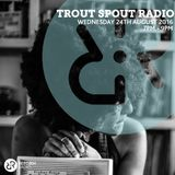 Trout Spout Radio 24th August 2016