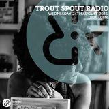 Trout Spout Radio 24th August 2016