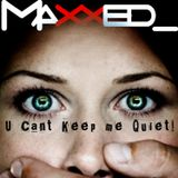 Maxxed_ - U Can´t Keep Me Quiet! (DJ_SET JULY 2013)