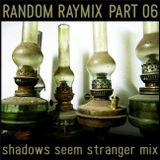 Random raymix 06 - shadows seem stranger mix