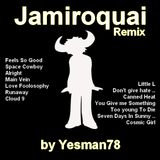JAMIROQUAI REMIX (cosmic girl, space cowboy, canned heat, cloud 9, little l, love foolosophy, ...)