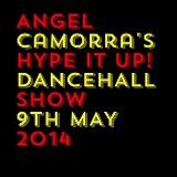 ANGEL CAMORRA'S HYPE IT UP REGGAE & DANCEHALL SHOW 9TH MAY 2014