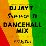 DJ JAY T SUMMER 18 DANCEHALL MIX