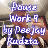 House Work 9 by Deejay Rudzta 2017