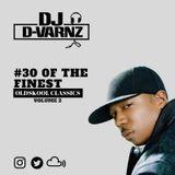 DJ D-VARNZ- #30OFTHEFINEST OLDSKOOL CLASSICS VOLUME 2