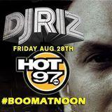DJ Riz Boom At Noon Hot 97 (8-28-15)