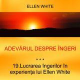 19. Lucrarea îngerilor în experiența lui Ellen White - ADEVĂRUL DESPRE ÎNGERI