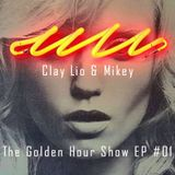 Clay Lio & Mikey - The Golden Hour Show Episode #01