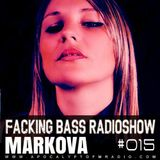 Markova - Facking Bass RadioShow Episode #015 (08.03.2016)
