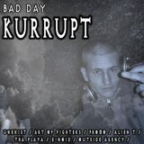 Bad Day - Dj Kurrupt