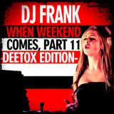 When Weekend Comes Part 11, Deetox Edition