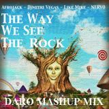 Afrojack, Dimitri Vegas, Like Mike & Nervo - The way we see the Rock (Daro Mashup mix)