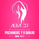 Pachangas y a bailar Abril 2017 - Alba Dj