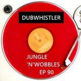 [EP90] Jungle'n'Wobbles Radio Dj Guest: DUBWHISTLER
