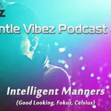 Gentle Vibez Podcast 003   Intelligent Manners Guest