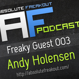 Absolute Freakout – Freaky Guest 003: Andy Holensen
