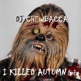 DJ Chewbacca - I KILLED AUTUMN mix