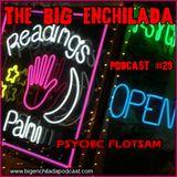 BIG ENCHILADA 29: PSYCHIC FLOTSAM