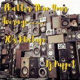 Phatter Than Your Average-90's Mixtape>>Dj Puppet