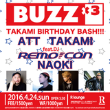 BUZZ×3 TAKAMI BIRTHDAY BASH!!!@R lounge,Tokyo 24 April. 2016