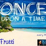 Once Upon A Time: Tutti Frutti...
