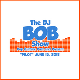 The DJ Bob Show: June 15, 2018