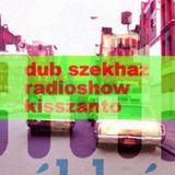 Dub Szekhaz Radio Show 20151026 + Kisszántó + IDM AMBIENT DUB TECHNO felvételek +