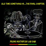 "Old Time Something Volume 9 ""The Final Chapter"""