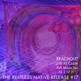 THE RESTLESS NATiVE RELEASE #17 - REACHOUT Live at CoSM Full Moon Gathering 12.2.17 Part 1