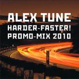 ALEX TUNE - HARDER-FASTER! PROMO MIX 2010