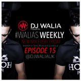 #WaliasWeekly Ep.15 - @djwaliauk