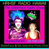 HRHSF Radio, The SisterFace Show Episode 5 : Transgender In The Life With Ms Valentine Portz