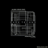 ALIEN VIRUS OKO 2018 D.A.R.K. TECHNO Podcast Mix Lv.98 for MIXCLOUD.com