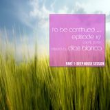 Dios Blanco - To be continued #7 Part 1 [Deep house Session] April, 2013
