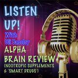 Alpha Brain Supplement & 'Smart Drug' discussion: Listen Up! Ep 6